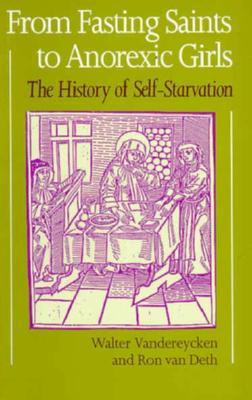From Fasting Saints to Anorexic Girls: The History of Self-Starvation
