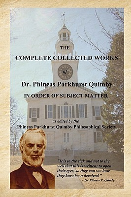 The Complete Collected Works Of Dr. Phineas Parkhurst Quimby by Phineas Parkhurst Quimby