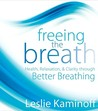 Freeing the Breath: Health, Relaxation, & Clarity Through Better Breathing