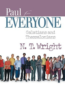 Paul for Everyone Galatians and Thessalonians by N.T. Wright