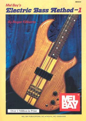 Mel Bay Presents the Electric Bass, Vol. 1 by Roger Filiberto
