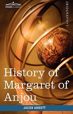 History of Margaret of Anjou, Queen of Henry VI of England by Jacob Abbott