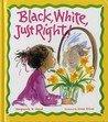 Black, White, Just Right! by Marguerite W. Davol