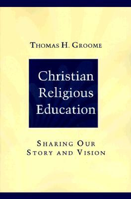 Christian Religious Education by Thomas H. Groome