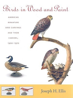 Birds in Wood and Paint by Joseph H. Ellis
