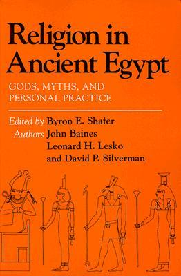 Religion in Ancient Egypt by Byron E. Shafer
