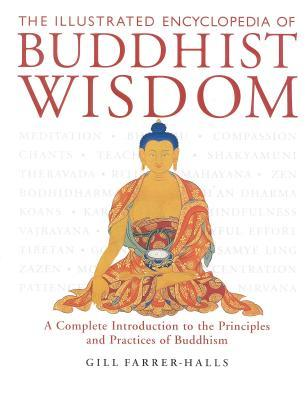 The Illustrated Encyclopedia of Buddhist Wisdom by Gill Farrer-Halls