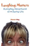 Laughing Matters: Everyday Adventures of a Dorky Life