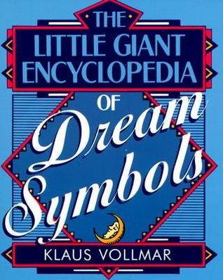 The Little Giant® Encyclopedia of Dream Symbols by Klaus Vollmar