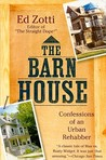 The Barn House: Confessions of an Urban Rehabber