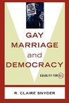 Gay Marriage and Democracy by R. Claire Snyder