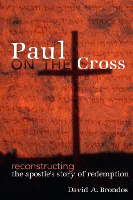 Paul on the Cross by David A. Brondos