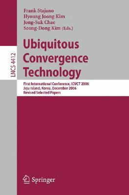 Ubiquitous Convergence Technology: First International Conference, Icuct 2006, Jeju Island, Korea, December 5-6, 2006, Revised Selected Papers