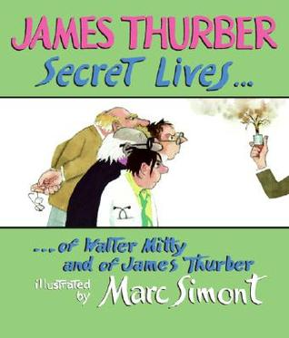 Secret Lives of Walter Mitty and of James Thurber by James Thurber