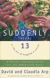 Suddenly They're 13: A Parent's Survival Guide for the Adolescent Years