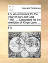 Fly. an Almanack for the Year of Our Lord God 1701. ... Calculated for the Meridian of Kings-Lynn, ..