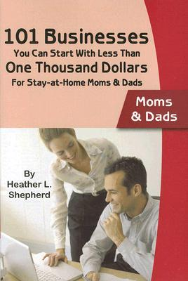 101 Businesses You Can Start with Less Than One Thousand Dollars by Heather Lee Shepherd