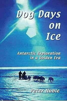 Dog Days On Ice: Antarctic Exploration In A Golden Era