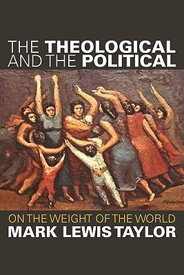 The Theological and the Political by Mark Lewis Taylor