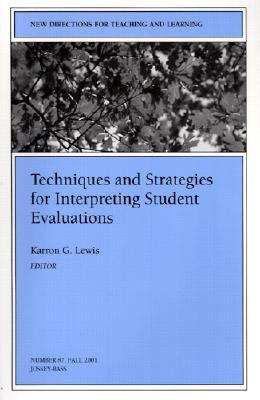 Techniques and Strategies for Interpreting Student Evaluations by Karron G. Lewis
