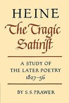 Heine the Tragic Satirist: A Study of the Later Poetry 1827 1856
