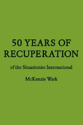 50 Years of Recuperation of the Situationist International by McKenzie Wark