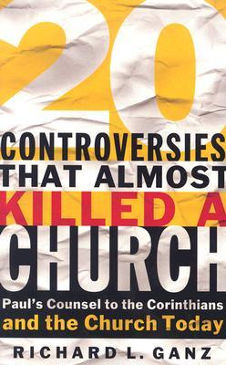 20 Controversies That Almost Killed a Church by Richard L. Ganz