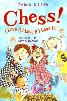 Chess! I Love It! I Love It! I Love It! by Jamie Gilson