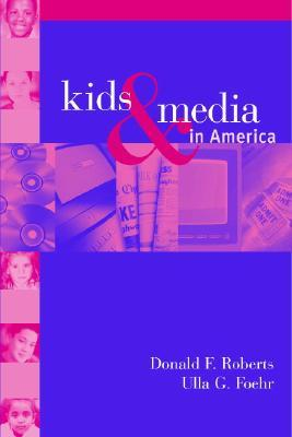 Kids and Media in America by Donald F. Roberts
