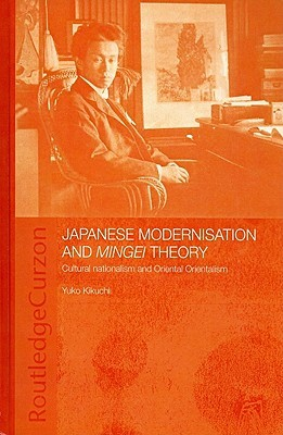 Japanese Modernisation and Mingei Theory: Cultural Nationalism and Oriental Orientalism