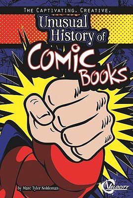 The Captivating, Creative, Unusual History of Comic Books by Jennifer M. Besel