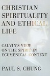 Christian Spirituality And Ethical Life: Calvin's View On The Spirit In Ecumenical Context