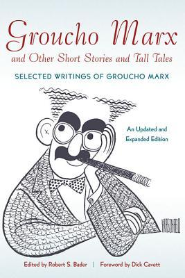 Groucho Marx and Other Short Stories and Tall Tales: Selected Writings of Groucho Marx