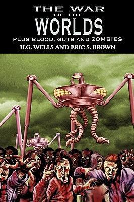 Read The War of the Worlds: H.G. Wells's Classic Plus Blood, Guts and Zombies by Eric S. Brown, H.G. Wells DJVU
