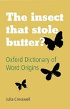 The Insect That Stole Butter?: Oxford Dictionary of Word Origins