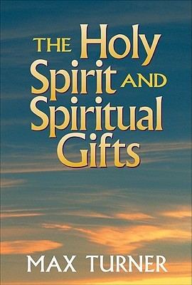 Holy Spirit and Spiritual Gifts, The by Max Turner