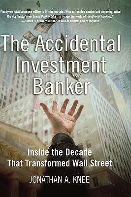 The Accidental Investment Banker by Jonathan A. Knee