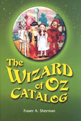 The Wizard of Oz Catalog by Fraser A. Sherman