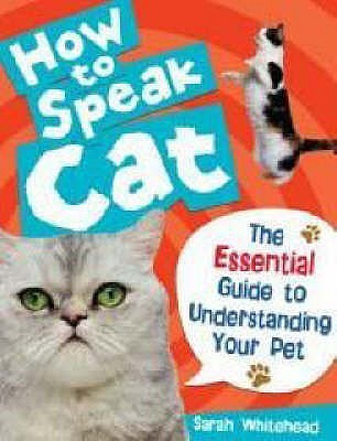 How to Speak Cat! by Sarah Whitehead