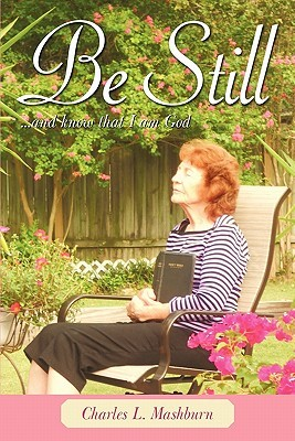 Be Still: And Know That I Am God