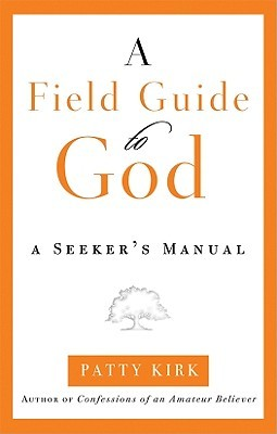 A Field Guide to God by Patty Kirk