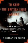 To Keep the British Isles Afloat: FDR's Men in Churchill's London, 1941