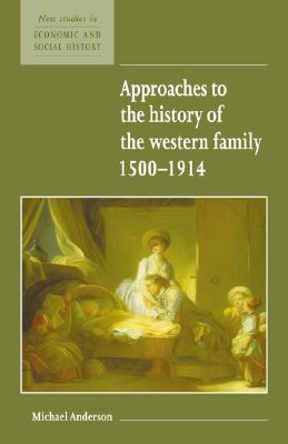 Approaches to the History of the Western Family 1500 1914 by Michael Anderson