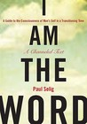 I am the Word: A Guide to the Consciousness of Man's Self in a Transitioning Time