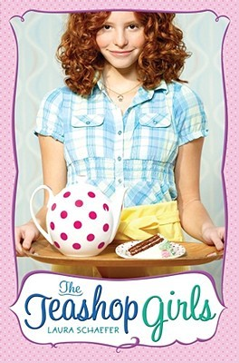 The Teashop Girls by Laura Schaefer