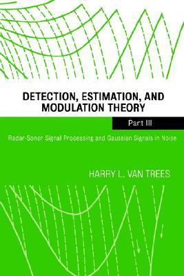 Radar-Sonar Signal Processing and Gaussian Signals in Noise (Detection, Estimation, and Modulation Theory, Part III)