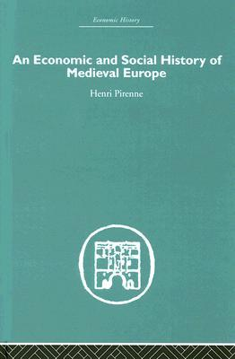 An Economic and Social History of Medieval Europe by Henri Pirenne