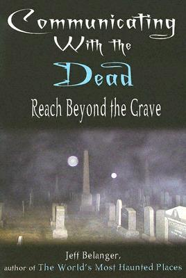 Communicating With the Dead: Reach Beyond the Grave