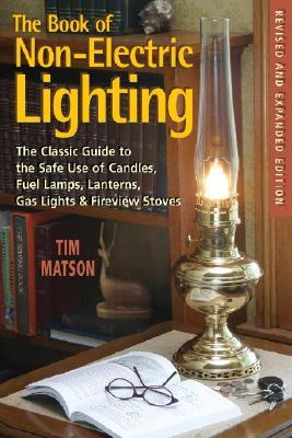 The Book of Non-Electric Lighting: The Classic Guide to the Safe Use of Candles, Fuel Lamps, Lanterns, Gas Lights, & Fireview Stoves