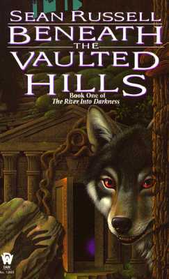 Beneath the Vaulted Hills (The River Into Darkness, #1)